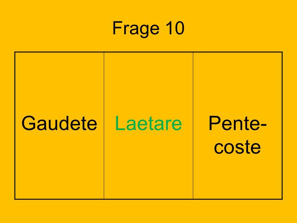 Frage 10 GaudeteLaetarePente- coste