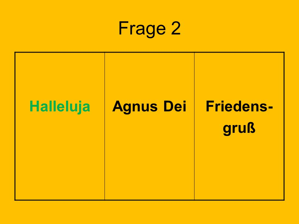 Frage 2 HallelujaAgnus DeiFriedens- gruß