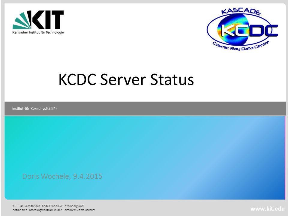 KIT – Universität des Landes Baden-Württemberg und nationales Forschungszentrum in der Helmholtz-Gemeinschaft Institut für Kernphysik (IKP) www.kit.edu Doris Wochele, 9.4.2015 KCDC Server Status