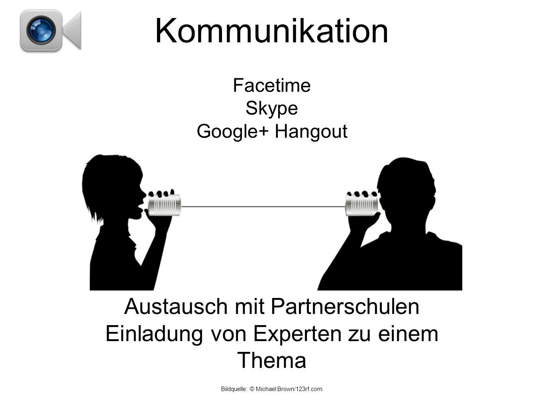 Facetime Skype Google+ Hangout Kommunikation Austausch mit Partnerschulen Einladung von Experten zu einem Thema Bildquelle: © Michael Brown/123rf.com