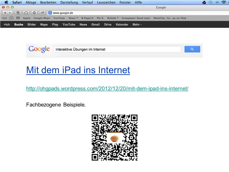 Mit dem iPad ins Internet http://ohgpads.wordpress.com/2012/12/20/mit-dem-ipad-ins-internet/ Fachbezogene Beispiele.