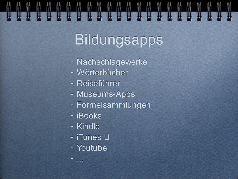 Bildungsapps  Nachschlagewerke  Wörterbücher  Reiseführer  Museums-Apps  Formelsammlungen  iBooks  Kindle  iTunes U  Youtube ...