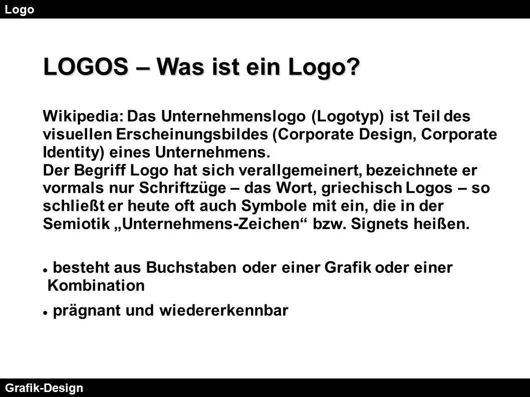 Logo Grafik-Design LOGOS – Was ist ein Logo? Wikipedia: Das Unternehmenslogo (Logotyp) ist Teil des visuellen Erscheinungsbildes (Corporate Design, Co