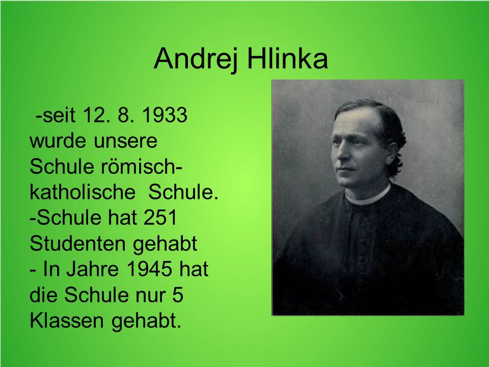 Andrej Hlinka -seit 12. 8. 1933 wurde unsere Schule römisch- katholische Schule.
