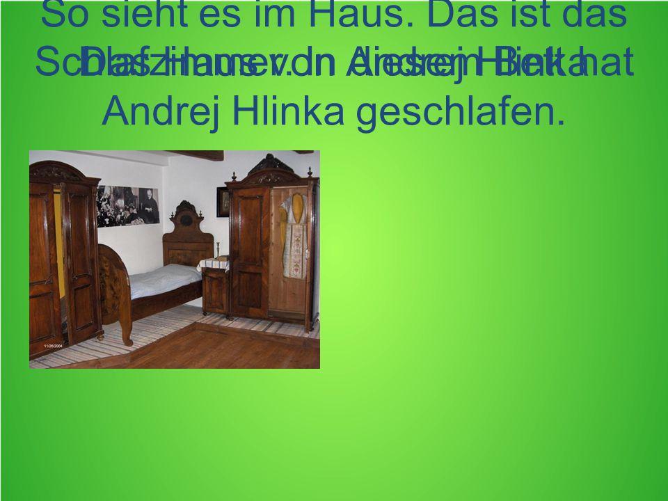 Das Haus von Andrej Hlinka So sieht es im Haus. Das ist das Schlafzimmer.