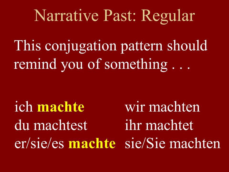 Narrative Past: Irregular You just have to memorize the irregular stem.
