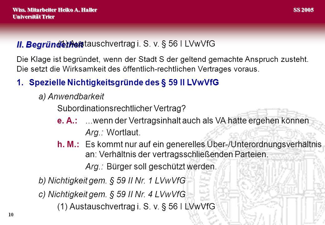 Wiss. Mitarbeiter Heiko A. Haller Universität Trier 10 SS 2005 II. Begründetheit Die Klage ist begründet, wenn der Stadt S der geltend gemachte Anspru