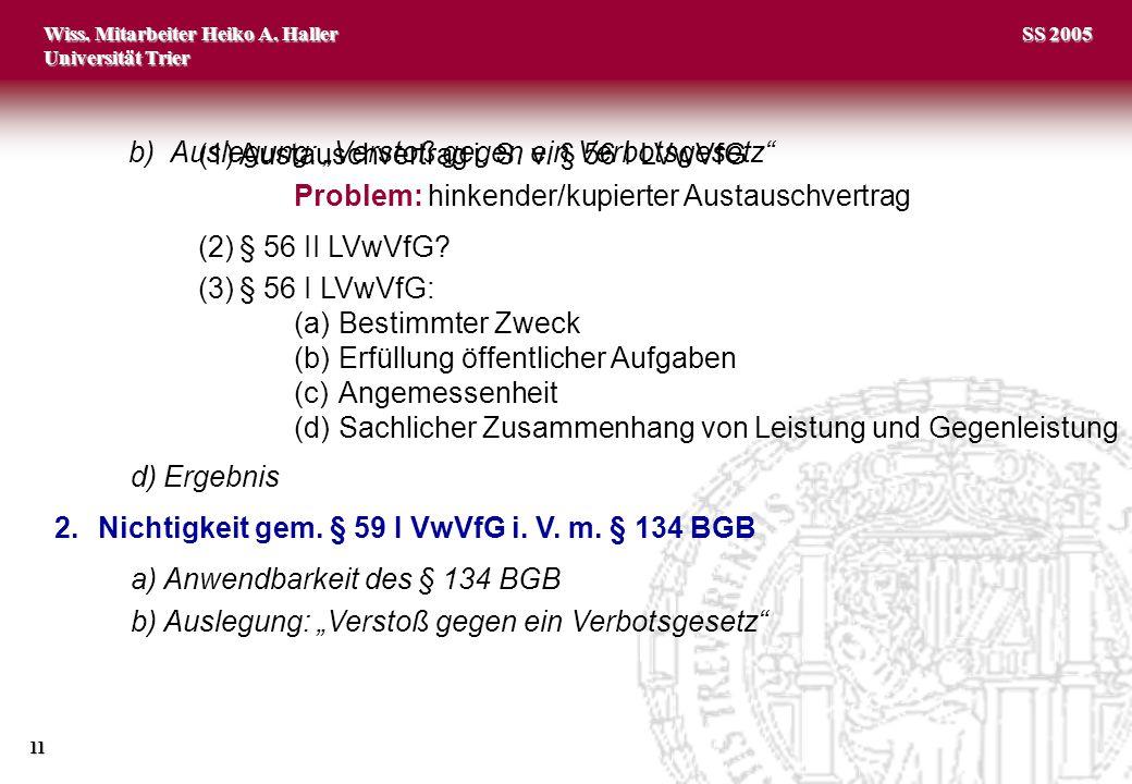 Wiss. Mitarbeiter Heiko A. Haller Universität Trier 11 SS 2005 (1)Austauschvertrag i. S. v. § 56 I LVwVfG Problem: hinkender/kupierter Austauschvertra