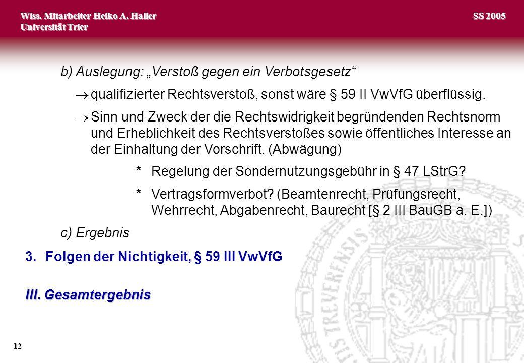 """Wiss. Mitarbeiter Heiko A. Haller Universität Trier 12 SS 2005 b)Auslegung: """"Verstoß gegen ein Verbotsgesetz""""  qualifizierter Rechtsverstoß, sonst wä"""
