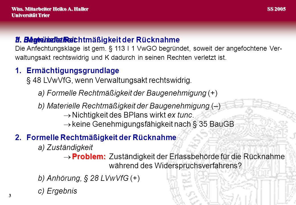 Wiss. Mitarbeiter Heiko A. Haller Universität Trier 3 SS 2005 II. Begründetheit Die Anfechtungsklage ist gem. § 113 I 1 VwGO begründet, soweit der ang