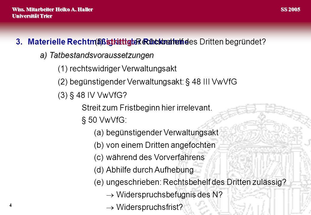 Wiss. Mitarbeiter Heiko A. Haller Universität Trier 4 SS 2005 3.Materielle Rechtmäßigkeit der Rücknahme a)Tatbestandsvoraussetzungen (1)rechtswidriger