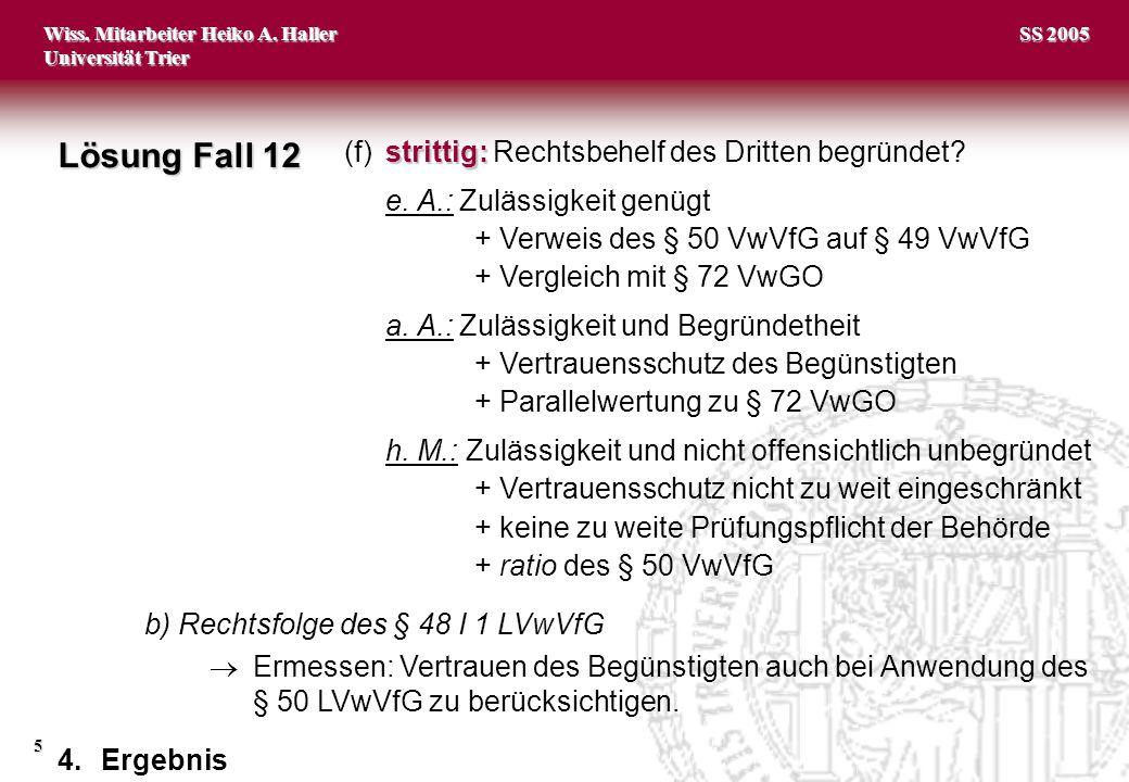 Wiss. Mitarbeiter Heiko A. Haller Universität Trier 5 SS 2005 strittig: (f)strittig: Rechtsbehelf des Dritten begründet? e. A.: Zulässigkeit genügt +