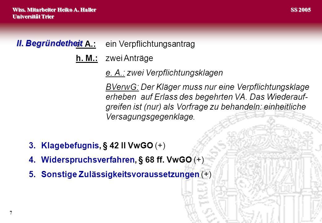 Wiss. Mitarbeiter Heiko A. Haller Universität Trier 7 SS 2005 e. A.:ein Verpflichtungsantrag h. M.:zwei Anträge e. A.: zwei Verpflichtungsklagen BVerw