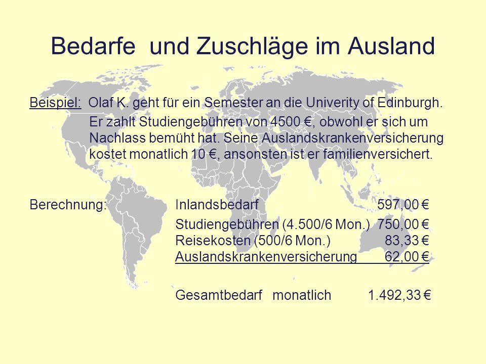 Bedarfe und Zuschläge im Ausland Beispiel: Olaf K. geht für ein Semester an die Univerity of Edinburgh. Er zahlt Studiengebühren von 4500 €, obwohl er