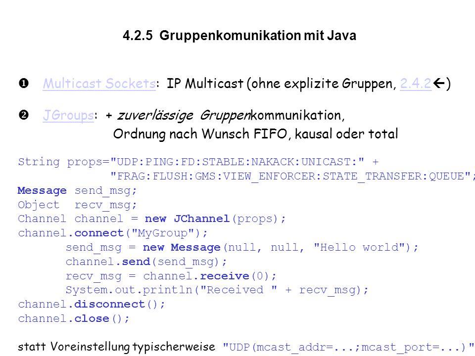 4.2.5 Gruppenkomunikation mit Java  Multicast Sockets: IP Multicast (ohne explizite Gruppen, 2.4.2  ) Multicast Sockets2.4.2  JGroups: + zuverläs
