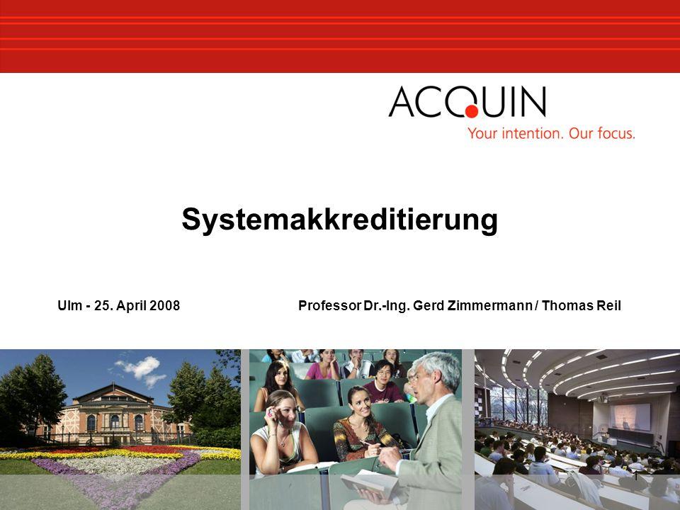 1 Systemakkreditierung Ulm - 25. April 2008 Professor Dr.-Ing. Gerd Zimmermann / Thomas Reil