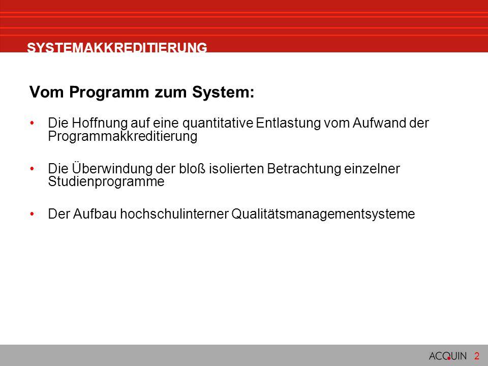 2 SYSTEMAKKREDITIERUNG Vom Programm zum System: Die Hoffnung auf eine quantitative Entlastung vom Aufwand der Programmakkreditierung Die Überwindung d