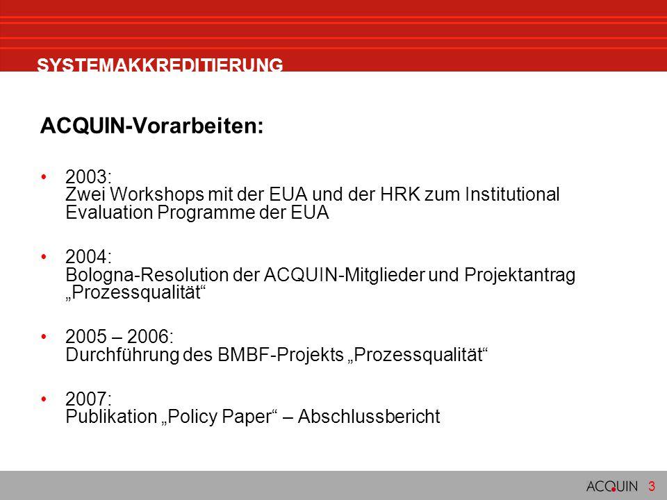 3 SYSTEMAKKREDITIERUNG ACQUIN-Vorarbeiten: 2003: Zwei Workshops mit der EUA und der HRK zum Institutional Evaluation Programme der EUA 2004: Bologna-R