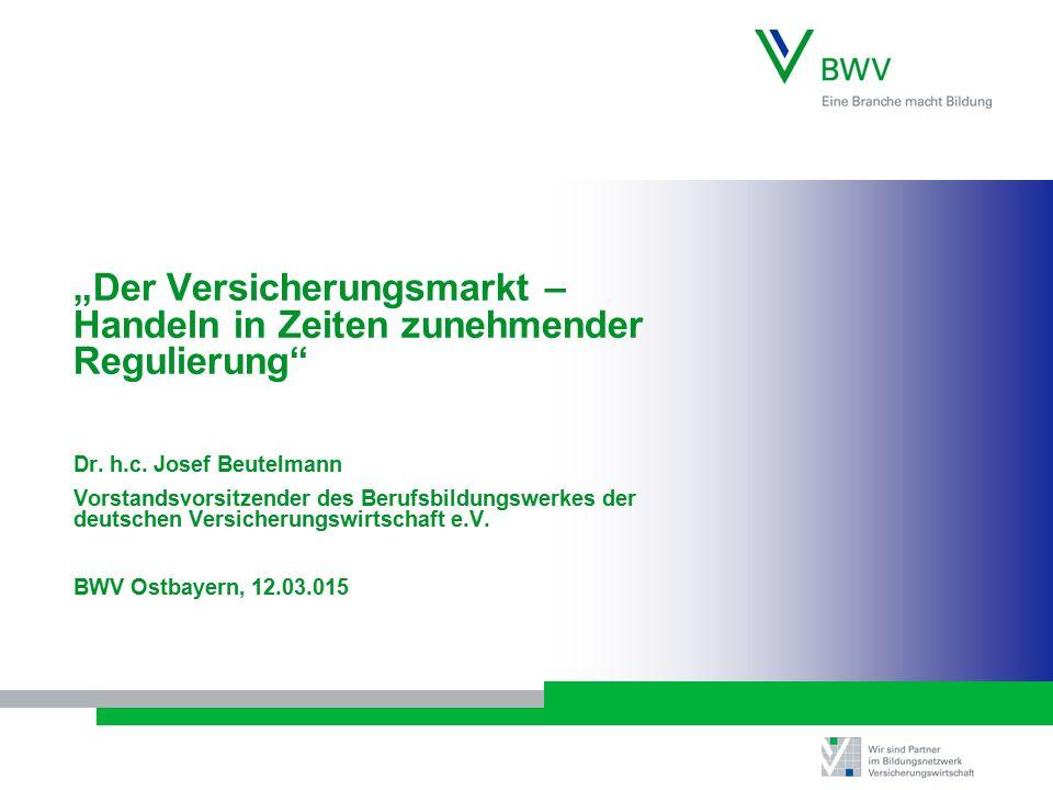"""""""Der Versicherungsmarkt – Handeln in Zeiten zunehmender Regulierung"""" Dr. h.c. Josef Beutelmann Vorstandsvorsitzender des Berufsbildungswerkes der deut"""