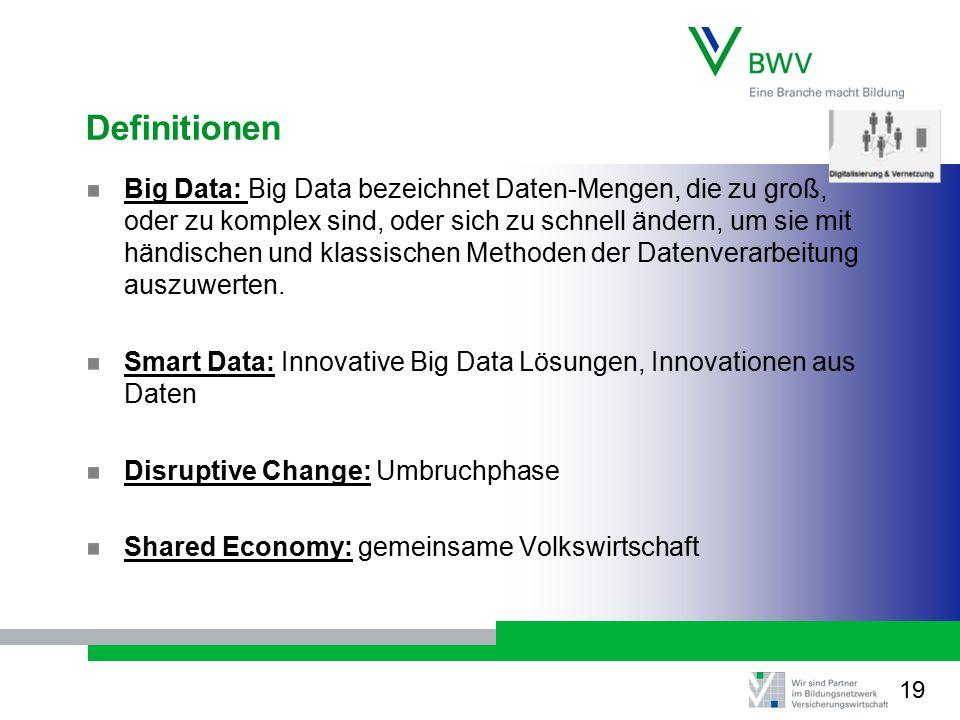 Definitionen Big Data: Big Data bezeichnet Daten-Mengen, die zu groß, oder zu komplex sind, oder sich zu schnell ändern, um sie mit händischen und klassischen Methoden der Datenverarbeitung auszuwerten.