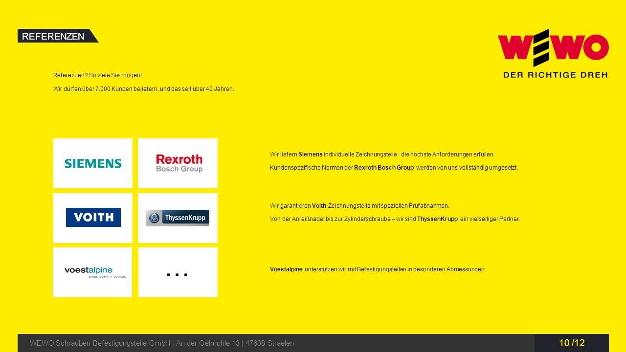 10 /12 REFERENZEN WEWO Schrauben-Befestigungsteile GmbH | An der Oelmühle 13 | 47638 Straelen … Referenzen? So viele Sie mögen! Wir dürfen über 7.000