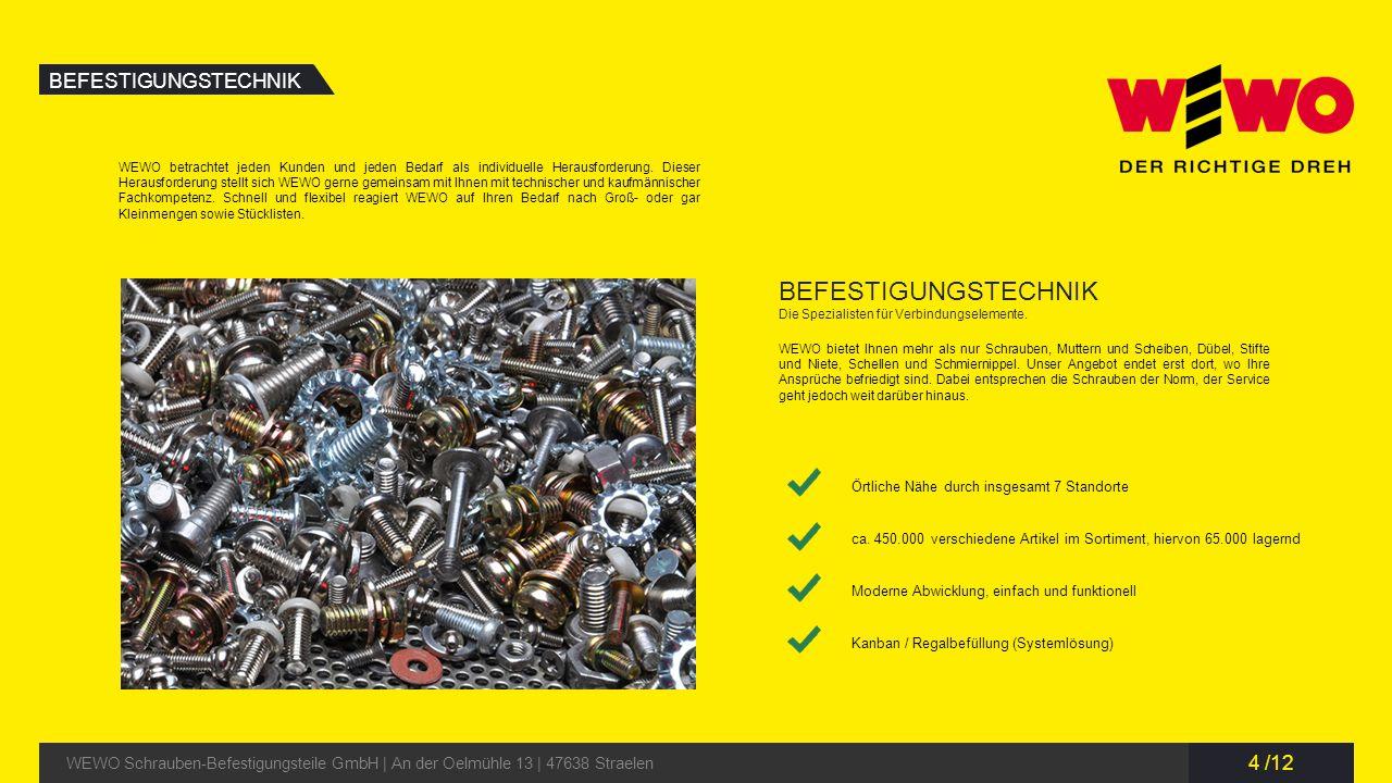 5 /12 EIGENFERTIGUNG WEWO Schrauben-Befestigungsteile GmbH | An der Oelmühle 13 | 47638 Straelen EIGENFERTIGUNG Sie suchen Produkte außerhalb des Standards.