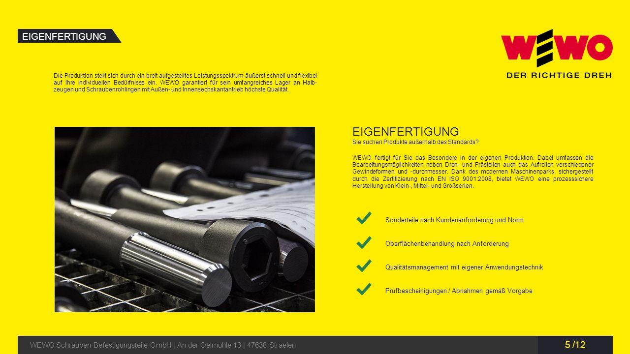5 /12 EIGENFERTIGUNG WEWO Schrauben-Befestigungsteile GmbH | An der Oelmühle 13 | 47638 Straelen EIGENFERTIGUNG Sie suchen Produkte außerhalb des Stan