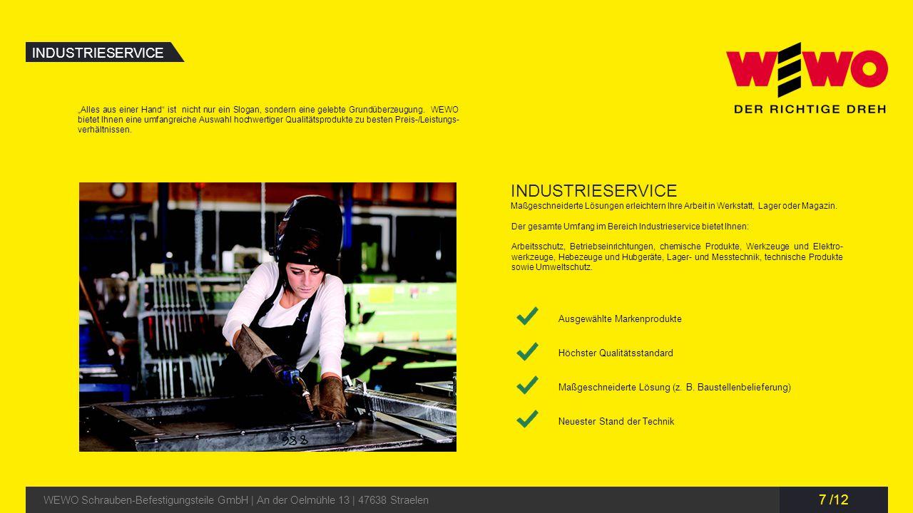 8 /12 KUNDEN WEWO Schrauben-Befestigungsteile GmbH | An der Oelmühle 13 | 47638 Straelen MASCHINENBAU ANLAGENBAU WINDKRAFT- UND ENERGIEANLAGEBAU METALL- UND STAHLBAU WEWO unterstützt eine Vielzahl langjähriger Geschäftspartner in ihren jeweiligen Branchen- segmenten.