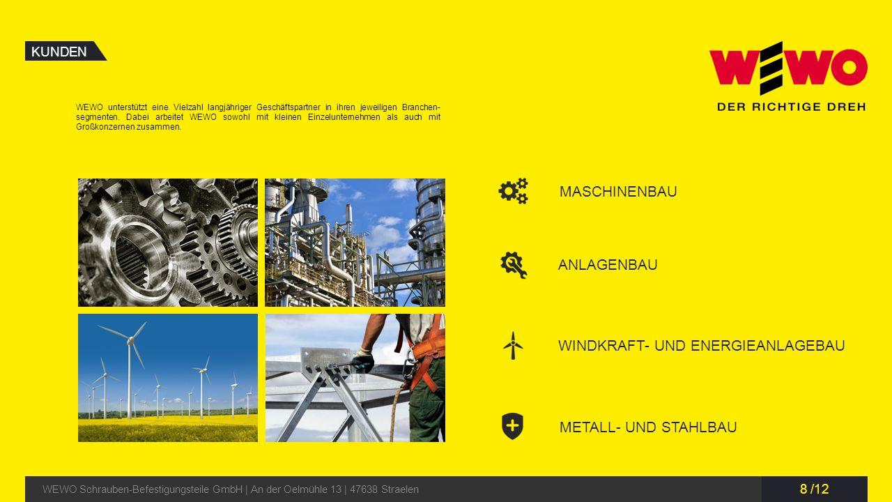8 /12 KUNDEN WEWO Schrauben-Befestigungsteile GmbH | An der Oelmühle 13 | 47638 Straelen MASCHINENBAU ANLAGENBAU WINDKRAFT- UND ENERGIEANLAGEBAU METAL