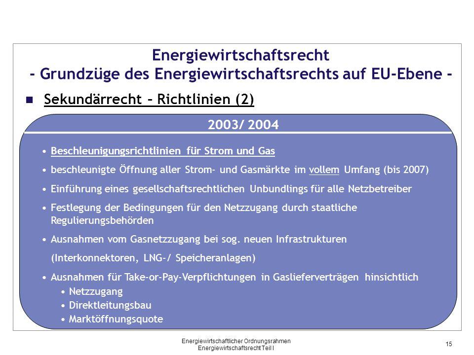 Energiewirtschaftlicher Ordnungsrahmen Energiewirtschaftsrecht Teil I Energiewirtschaftsrecht - Grundzüge des Energiewirtschaftsrechts auf EU-Ebene -