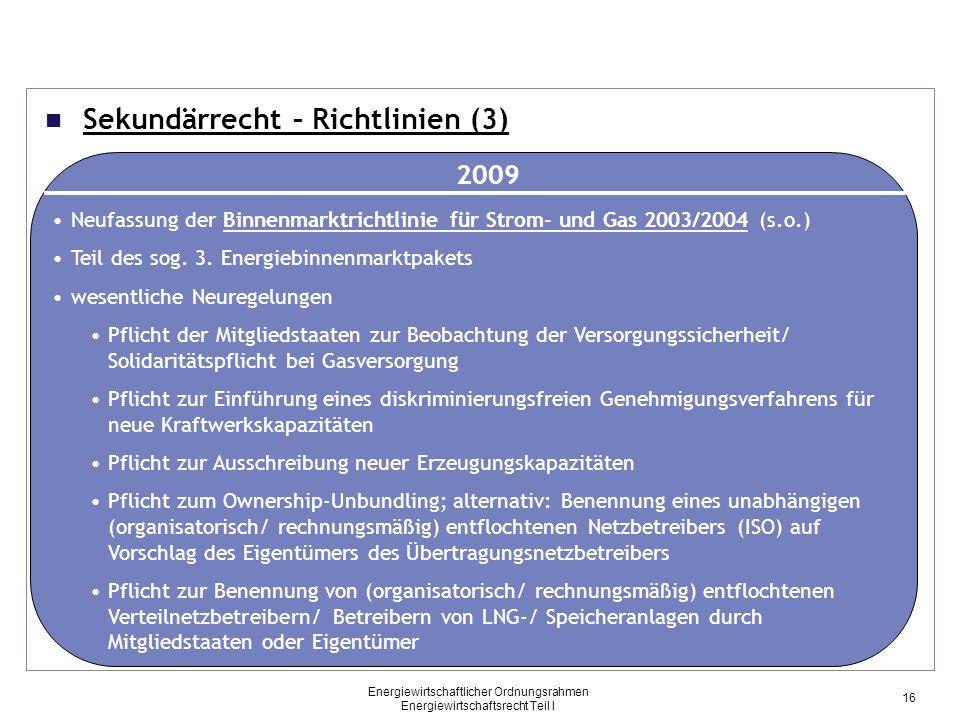 Energiewirtschaftlicher Ordnungsrahmen Energiewirtschaftsrecht Teil I Sekundärrecht – Richtlinien (3) 2009 Neufassung der Binnenmarktrichtlinie für St