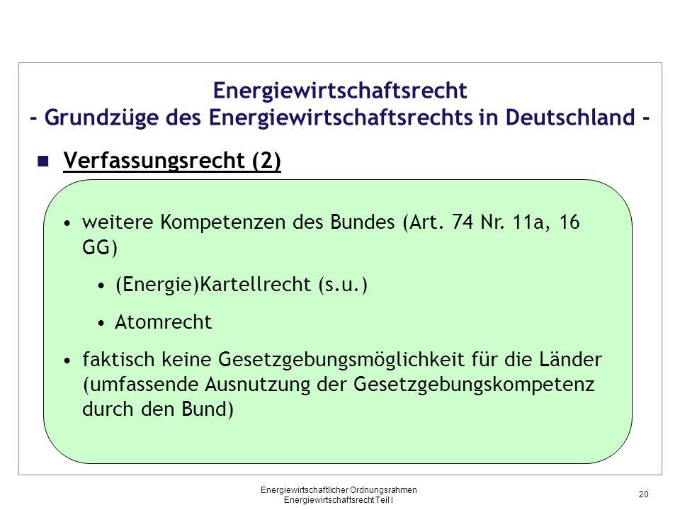Energiewirtschaftlicher Ordnungsrahmen Energiewirtschaftsrecht Teil I Energiewirtschaftsrecht - Grundzüge des Energiewirtschaftsrechts in Deutschland - Verfassungsrecht (2) weitere Kompetenzen des Bundes (Art.