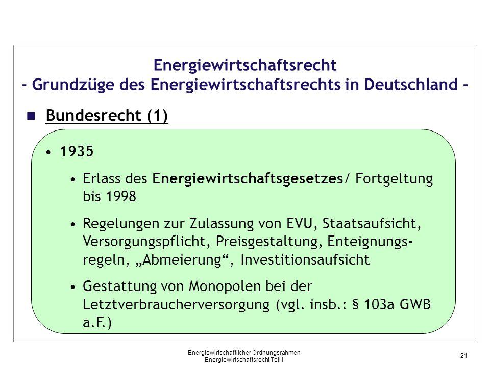 Energiewirtschaftlicher Ordnungsrahmen Energiewirtschaftsrecht Teil I Energiewirtschaftsrecht - Grundzüge des Energiewirtschaftsrechts in Deutschland