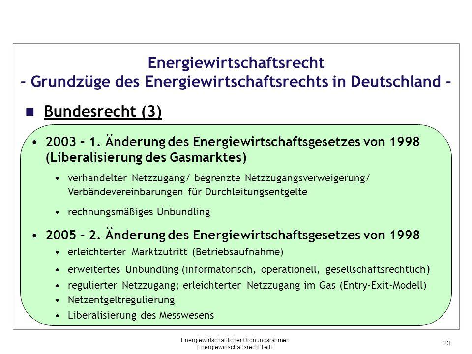 Energiewirtschaftlicher Ordnungsrahmen Energiewirtschaftsrecht Teil I Energiewirtschaftsrecht - Grundzüge des Energiewirtschaftsrechts in Deutschland - Bundesrecht (3) 2003 – 1.