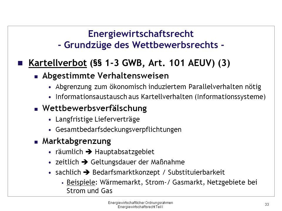 Energiewirtschaftlicher Ordnungsrahmen Energiewirtschaftsrecht Teil I Energiewirtschaftsrecht - Grundzüge des Wettbewerbsrechts - Kartellverbot (§§ 1-3 GWB, Art.