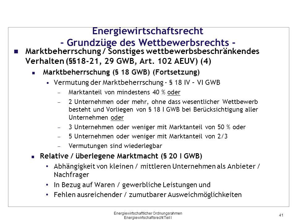 Energiewirtschaftlicher Ordnungsrahmen Energiewirtschaftsrecht Teil I Energiewirtschaftsrecht - Grundzüge des Wettbewerbsrechts - Marktbeherrschung / Sonstiges wettbewerbsbeschränkendes Verhalten (§§18-21, 29 GWB, Art.