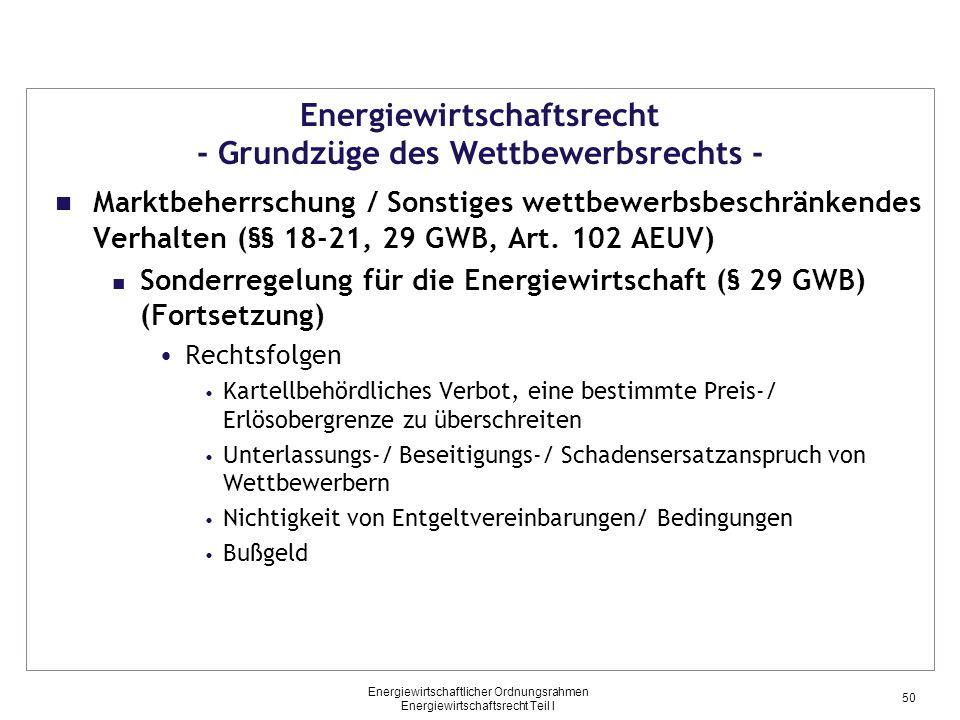 Energiewirtschaftlicher Ordnungsrahmen Energiewirtschaftsrecht Teil I Energiewirtschaftsrecht - Grundzüge des Wettbewerbsrechts - Marktbeherrschung /