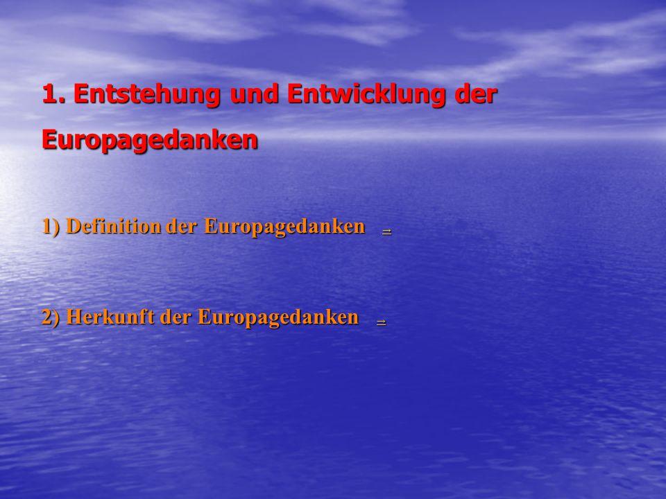1. Entstehung und Entwicklung der Europagedanken 1) Definition der Europagedanken → → 2) Herkunft der Europagedanken → →