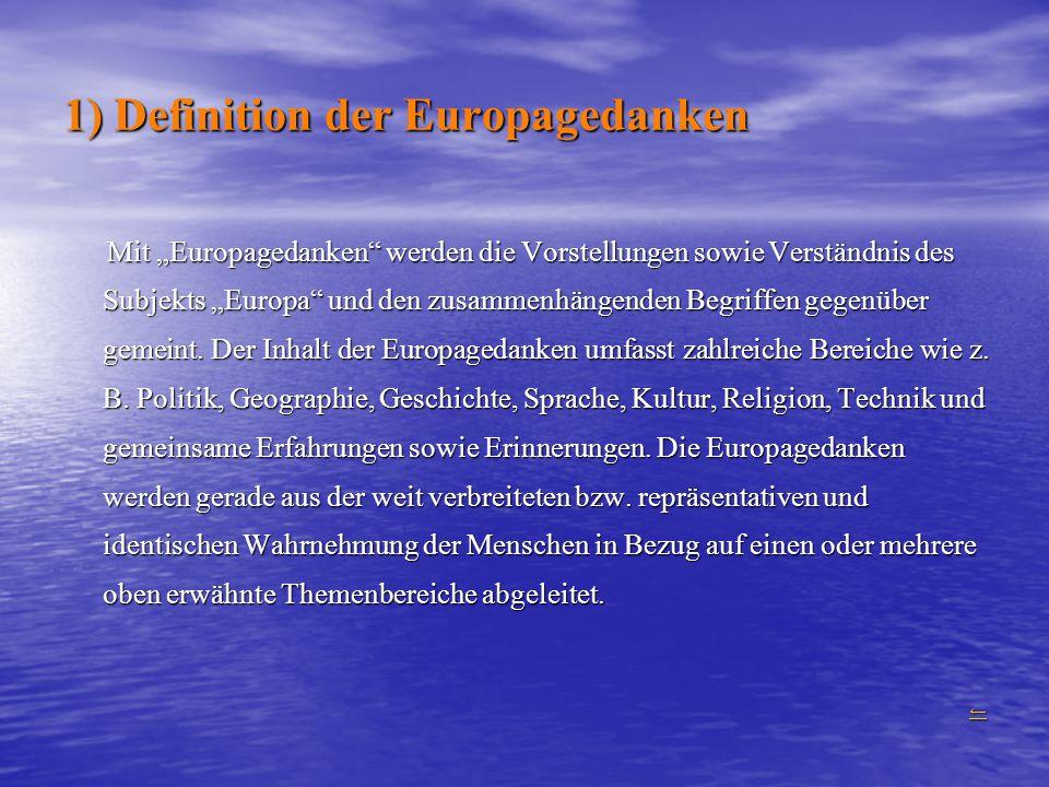 """1) Definition der Europagedanken Mit """"Europagedanken"""" werden die Vorstellungen sowie Verständnis des Subjekts """"Europa"""" und den zusammenhängenden Begri"""