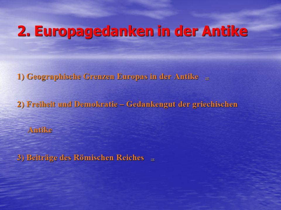 2. Europagedanken in der Antike 1) Geographische Grenzen Europas in der Antike → → 2) Freiheit und Demokratie – Gedankengut der griechischen Antike 3)