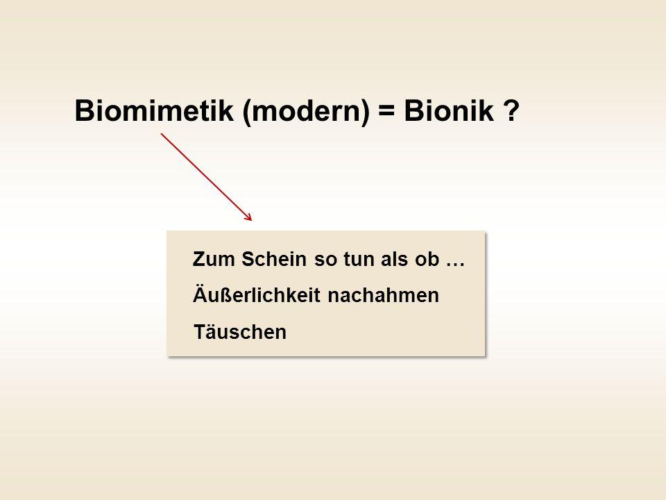 Biomimetik (modern) = Bionik ? Zum Schein so tun als ob … Äußerlichkeit nachahmen Täuschen