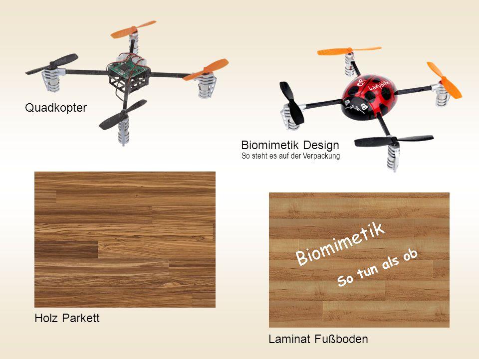 Quadkopter Holz ParkettLaminat Fußboden Biomimetik So tun als ob Biomimetik Design So steht es auf der Verpackung