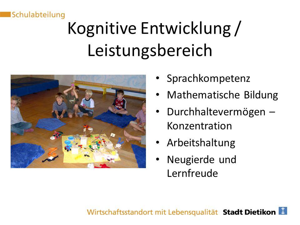 Kognitive Entwicklung / Leistungsbereich Sprachkompetenz Mathematische Bildung Durchhaltevermögen – Konzentration Arbeitshaltung Neugierde und Lernfre