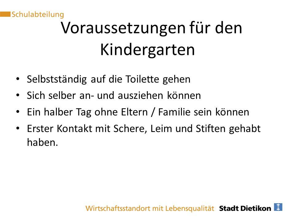 Voraussetzungen für den Kindergarten Selbstständig auf die Toilette gehen Sich selber an- und ausziehen können Ein halber Tag ohne Eltern / Familie se