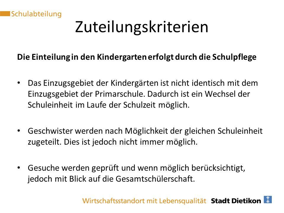 Zuteilungskriterien Die Einteilung in den Kindergarten erfolgt durch die Schulpflege Das Einzugsgebiet der Kindergärten ist nicht identisch mit dem Ei