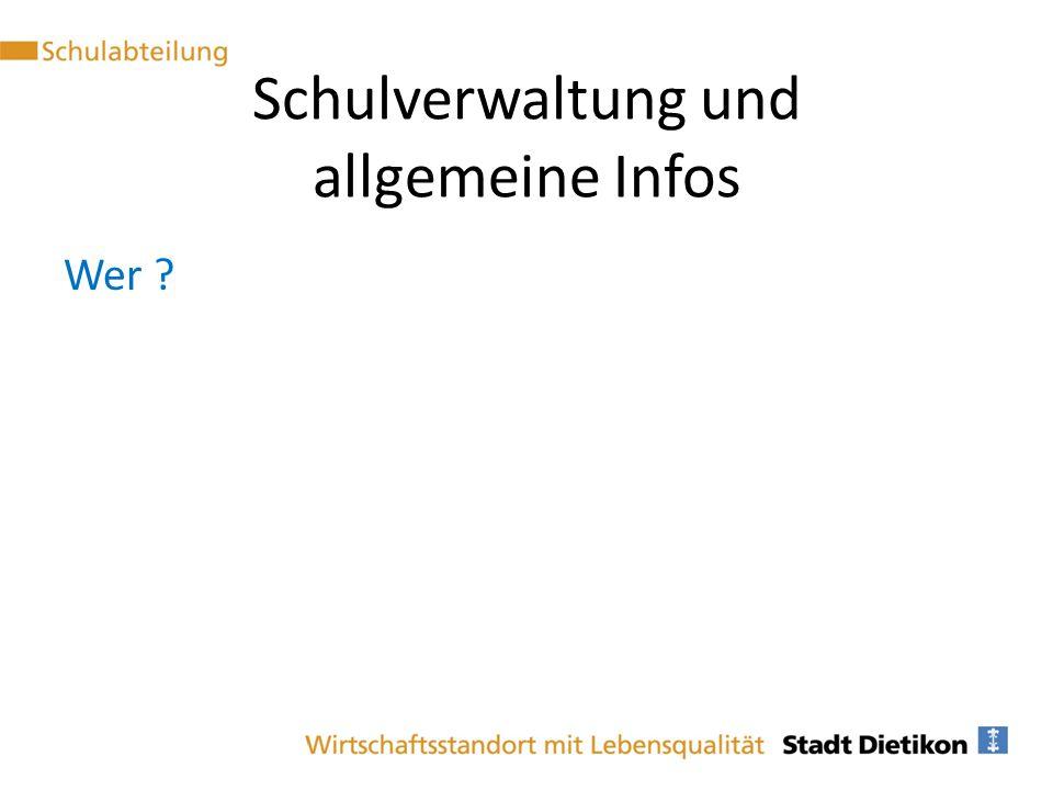 Schulverwaltung und allgemeine Infos Wer ?