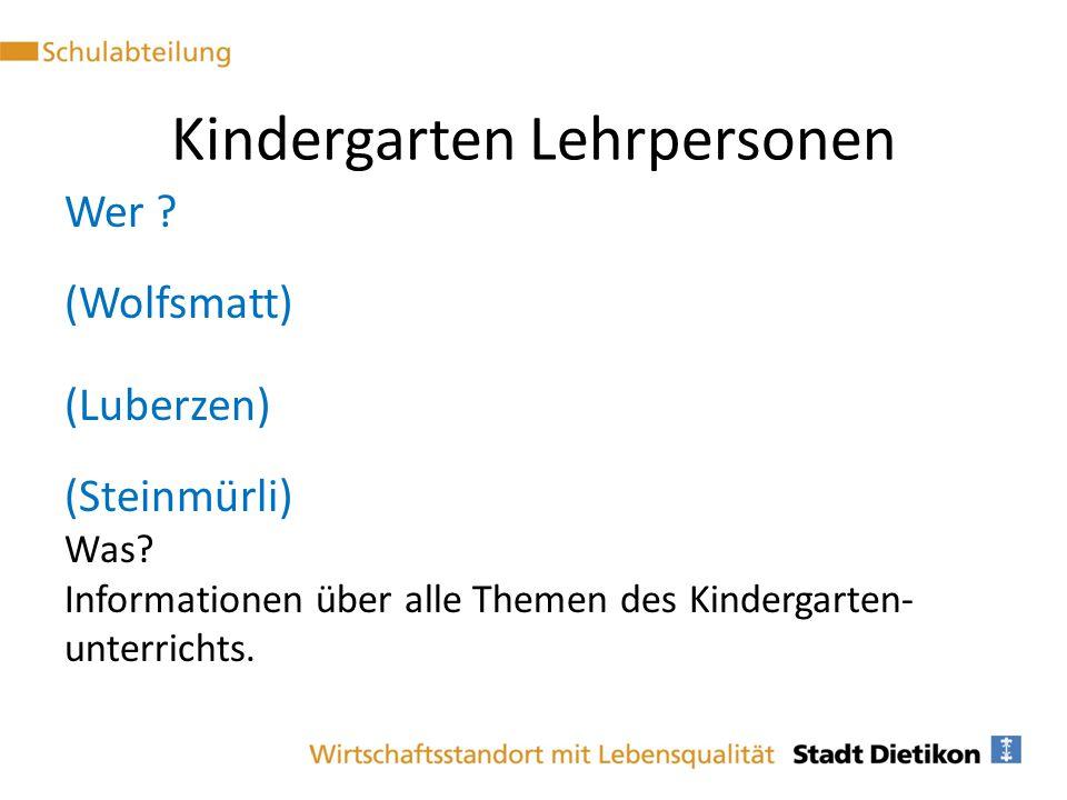 Wer ? (Wolfsmatt) (Luberzen) (Steinmürli) Was? Informationen über alle Themen des Kindergarten- unterrichts. Kindergarten Lehrpersonen