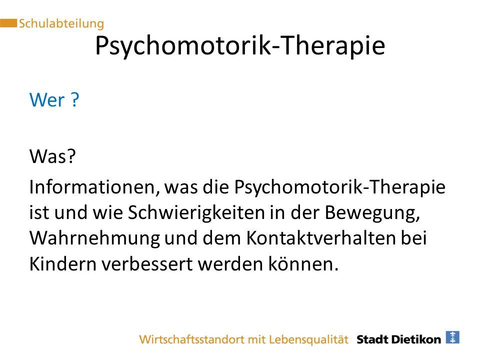 Psychomotorik-Therapie Wer ? Was? Informationen, was die Psychomotorik-Therapie ist und wie Schwierigkeiten in der Bewegung, Wahrnehmung und dem Konta