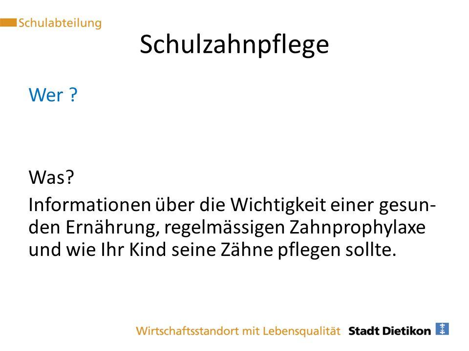 Schulzahnpflege Wer ? Was? Informationen über die Wichtigkeit einer gesun- den Ernährung, regelmässigen Zahnprophylaxe und wie Ihr Kind seine Zähne pf