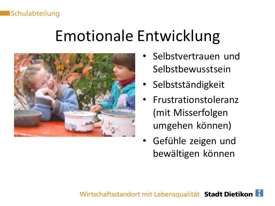 Emotionale Entwicklung Selbstvertrauen und Selbstbewusstsein Selbstständigkeit Frustrationstoleranz (mit Misserfolgen umgehen können) Gefühle zeigen u